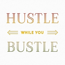 Hustle while you bustle